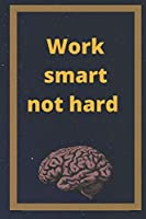 Work smart not hard: 9x6 inches 15.24x22.86cm 120 pages notebook pattern designe in matte cover
