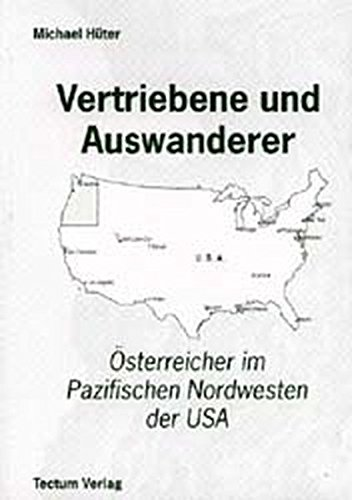 Vertriebene und Auswanderer. Österreicher im Pazifischen Nordwesten der USA