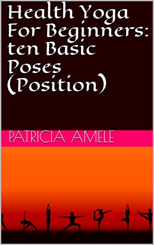 Health Yoga For Beginners: ten Basic Poses (Position)