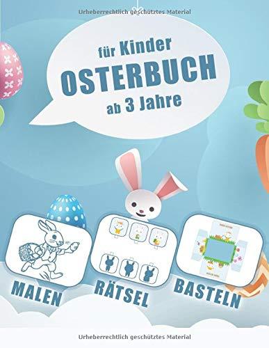 Osterbuch für Kinder ab 3 Jahren: Malbuch, Rätsel & Basteln für Ostern. Das perfekte Ostergeschenk! XL Format