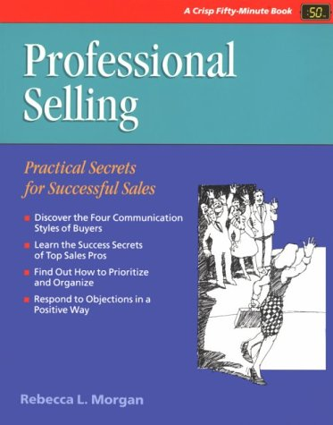 Professional Selling: Practical Secrets for Successful Sales (CRISP FIFTY-MINUTE SERIES)