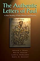 The Authentic Letters of Paul: A New Reading of Pauls Rhetoric and Meaning