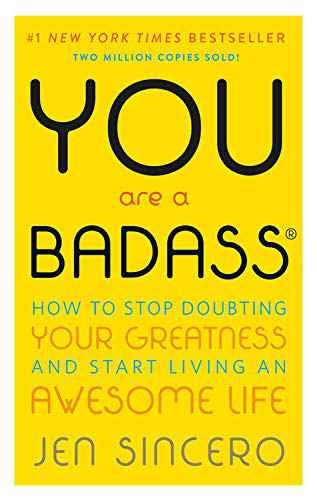by Jen Sincero : You are a Badass: How to Stop Doubting Your Greatness and Start Living an Awesome Life