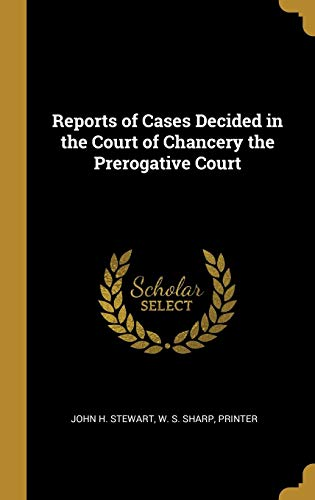Reports of Cases Decided in the Court of Chancery the Prerogative Court