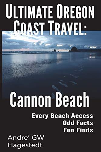 Ultimate Oregon Coast Travel: Cannon Beach: Odd Facts, Fun Finds, Every Access