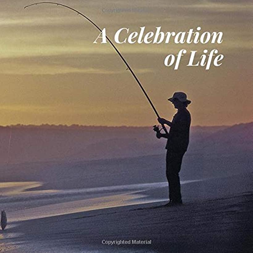 A Celebration of Life: Fishermen Fishing Fisherman Memorial Service/Condolence Memoriam Remembered Remembrance/Wake/Bereavement/Loving Memory/Registry ... Address Line-Thought Message Memories Comment