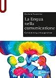 La lingua nella comunicazione. Corso di linguistica generale