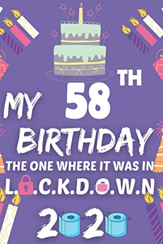 My 58th birthday the one where it was in lockdown 2020: happy Quarantined Birthday 2020 is a Gift For woman or man, gift for grandparents, Birthday ... , journal for handwrite in lock-down