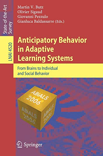 Anticipatory Behavior in Adaptive Learning Systems: From Brains to Individual and Social Behavior (Lecture Notes in Comp