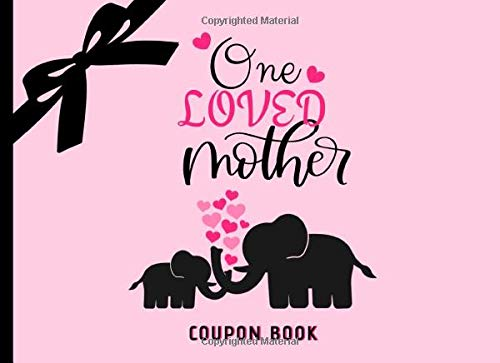One loved Mother Coupon Book: 30 Pre-filled & 10 Blank Coupons, Card Alternative For Mother's Day / Birthday, Thank You Appreciation Gift Idea