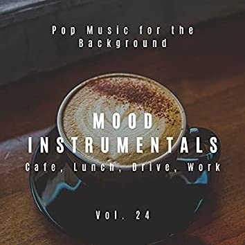 Mood Instrumentals: Pop Music For The Background - Cafe, Lunch, Drive, Work, Vol. 24