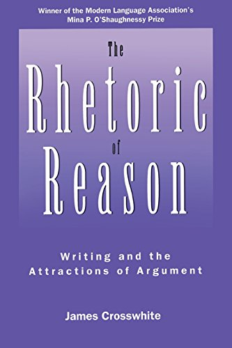 The Rhetoric of Reason: Writing and the Attractions of Argument (Rhetoric of the Human Sciences)