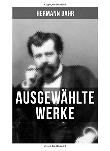 Ausgewählte Werke von Hermann Bahr: Expressionismus (Essay), Die Hexe Drut & Dostojewski (Essay)