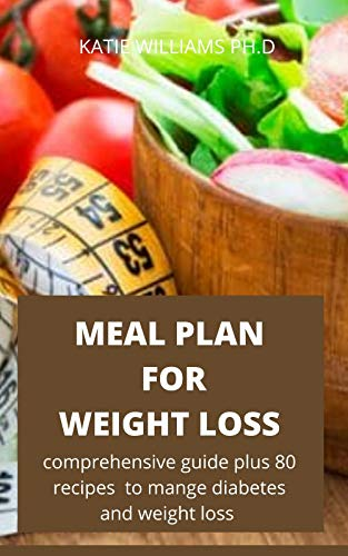 Meal Plan For Weight Loss Simple Easy Guide Of Weight Loss Meal Plan Recipes To Make You Stay Healthy Kindle Edition By Williams Ph D Katie Health Fitness Dieting Kindle Ebooks