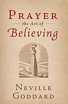 Prayer: The Art of Believing (The Neville Collection Book 5) by [Neville Goddard, The Neville Collection]