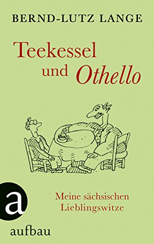 Teekessel und Othello: Meine sächsischen Lieblingswitze
