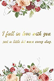 I fall in love with you just a little bit more every day notebook for girl is happy valentines day gift to girlfriend, boy...