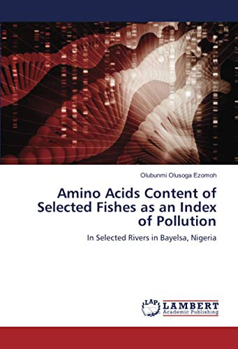 Amino Acids Content of Selected Fishes as an Index of Pollution: In Selected Rivers in Bayelsa, Nigeria