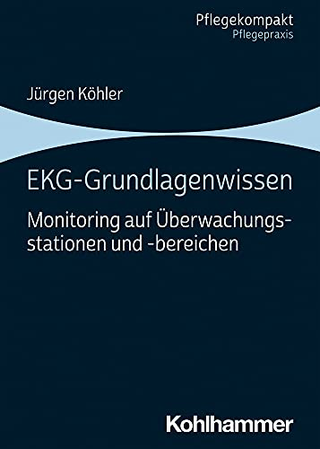 EKG-Grundlagenwissen: Monitoring auf Überwachungsstationen und -bereichen (Pflegekompakt)