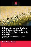Educação para a Saúde em Intervenções de Controlo e Prevenção da Malária
