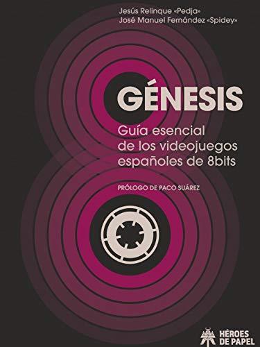 Génesis: Guía esencial de los videojuegos españoles de 8bits