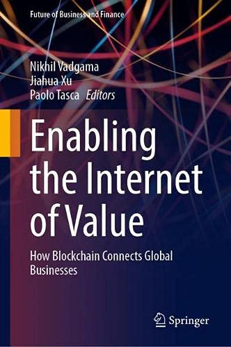 Enabling the Internet of Value: How Blockchain Connects Global Businesses (Future of Business and Finance)