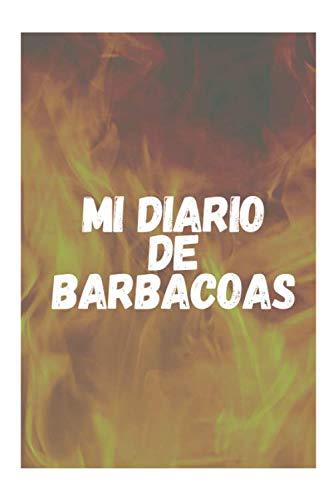 Mi Diario de Barbacoas: Cuaderno Único para Registrar tus Barbacoas   Apunta el Tipo de Carne o Leña Utilizada Entre Otros Detalles   Regalo Perfecto para Amantes de las Barbacoas o Asados