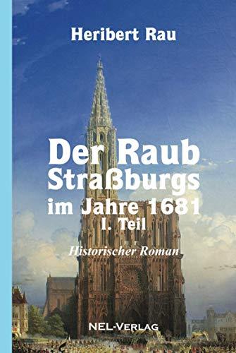 Der Raub Straßburgs im Jahre 1681, I. Teil, Historischer Roman