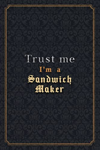 Sandwich Maker Notebook Planner - Trust Me I\'m A Sandwich Maker Job Title Working Cover Checklist Journal: Notebook Journal, Over 110 Pages, Monthly, ... Organizer, PocketPlanner, Wedding, 6x9 inch