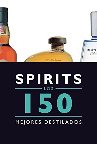 Spirits. Los 150 mejores destilados: Los 150 mejores licores y destilados (Spanish Edition)