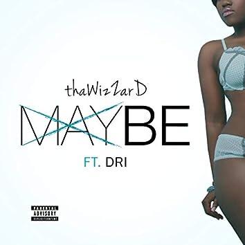 Maybe (feat. Dri)