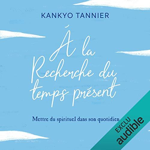 À la recherche du temps présent                   De :                                                                                                                                 Kankyo Tannier                               Lu par :                                                                                                                                 Kankyo Tannier                      Durée : 4 h et 31 min     4 notations     Global 3,3