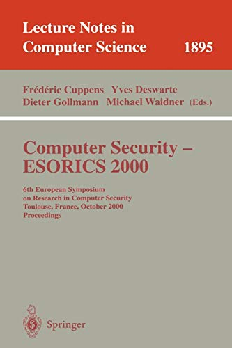 Computer Security - ESORICS 2000: 6th European Symposium on Research in Computer Security Toulouse, France, October 4-6, 2000 Proceedings (Lecture Notes in Computer Science (1895), Band 1895)