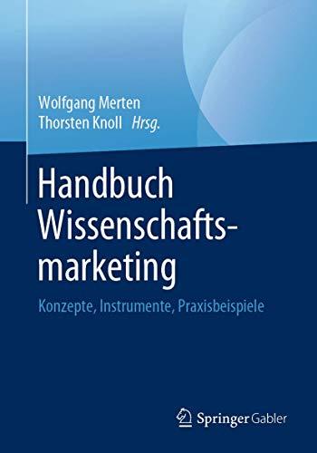 Handbuch Wissenschaftsmarketing: Konzepte, Instrumente, Praxisbeispiele