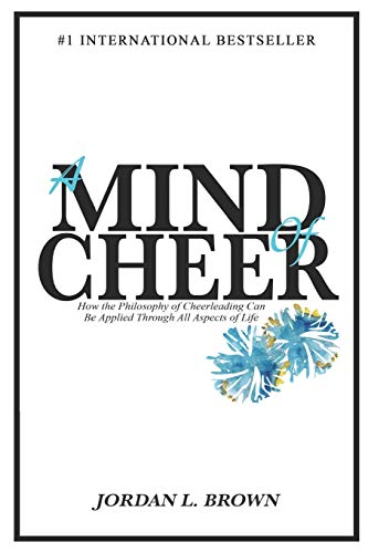 Compare Textbook Prices for A Mind of Cheer: How the Philosophy of Cheerleading Can be Applied Through All Aspects of Life  ISBN 9781695869202 by Brown, Jordan L.