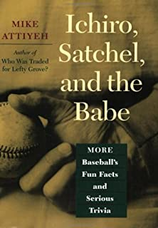 Ichiro, Satchel and the Babe: More Baseball's Fun Facts and Serious Trivia