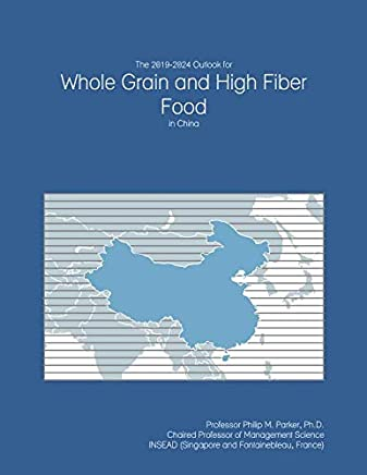 The 2019-2024 Outlook for Whole Grain and High Fiber Food in China