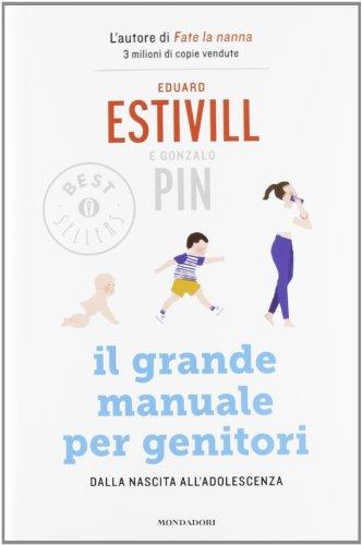 Il grande manuale per genitori. Dalla nascita all'adolescenza