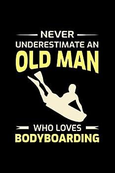 Never Underestimate an Old man who loves Bodyboarding  Bodyboard Bodyboarder Gift Blank Lined Journal Notebook Diary