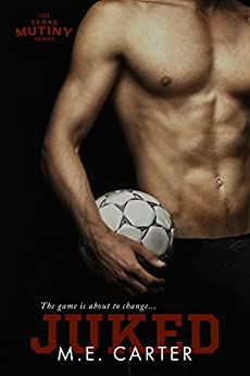 Juked: A Texas Mutiny Soccer Romance by [ME Carter]