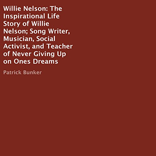 Willie Nelson: The Inspirational Life Story     Song Writer, Musician, Social Activist, and Teacher of Never Giving Up on Ones Dreams              By:                                                                                                                                 Patrick Bunker                               Narrated by:                                                                                                                                 Joel Baker                      Length: 38 mins     2 ratings     Overall 5.0