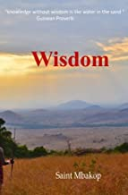 Wisdom: A Compilation of 269 African Proverbs