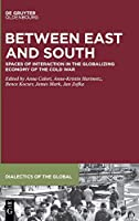 Between East and South: Spaces of Interaction in the Globalizing Economy of the Cold War (Dialectics of the Global)