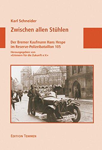 Zwischen allen Stühlen. Der Bremer Kaufmann Hans Hespe im Reserve-Polizeibataillon 105 (Schriftenreihe Erinnern für die Zukunft)