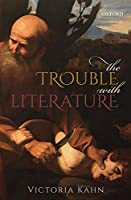 The Trouble With Literature (Clarendon Lectures in English)