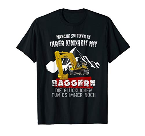 Manche Spielten In Ihrer Kindheit Mit Baggern Bagger T-Shirt T-Shirt