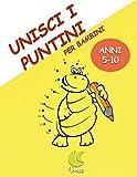 Unisci i puntini: per bambini dei 5-10 anni: Un meraviglioso libro di attività per bambini adatto a un'età prescolare e scolare. Collega e colora 50 ... immagini di animali, dinosauri e tanto altro.