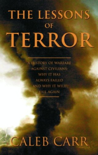 The Lessons of Terror: A History of Warfare Against Civilians: Why It Has Always Failed and Why It Will Fail Again (English Edition)
