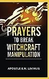 Prayers To Break Witchcraft Manipulation...