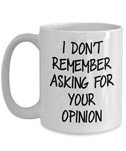 Funny Saying Coffee Mug I Don't Remember Asking for Your Opinion Sarcastic Quote Black Text Sayings White Coffee Mug Rude Adult Joke Insult